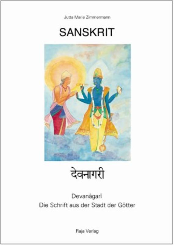 Sanskrit - Devanagari - Die Schrift aus der Stadt der Götter - Ein Lehrbuch für Anfänger - Band I